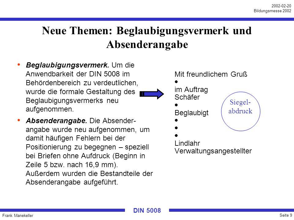 Frank Manekeller Seite 10 2002-02-20 Bildungsmesse 2002 DIN 5008 Wesentliche Änderungen: Datum Unangefochten Platz 1 bei den Diskussionen zur neuen DIN 5008 war die Datumsschreibweise.