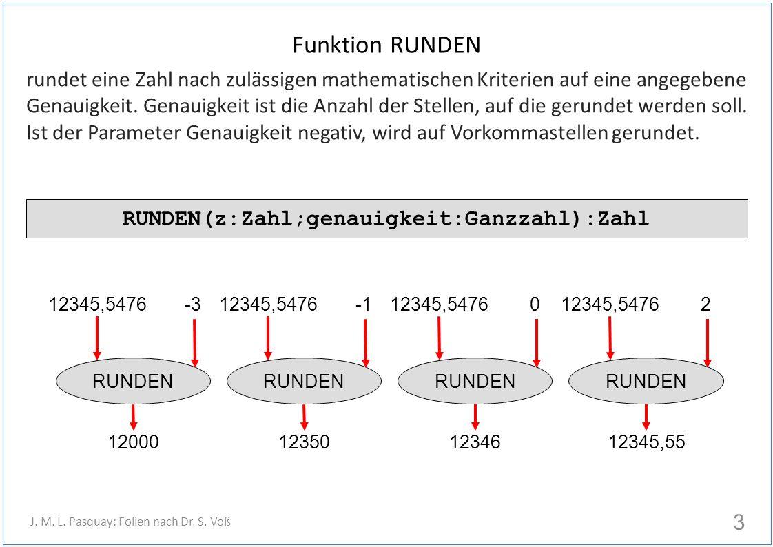 Funktion RUNDEN rundet eine Zahl nach zulässigen mathematischen Kriterien auf eine angegebene Genauigkeit. Genauigkeit ist die Anzahl der Stellen, auf
