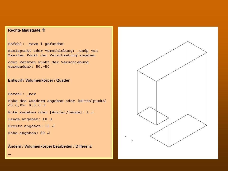 CAD 2 Rechte Maustaste Befehl: _move 1 gefunden Basispunkt oder Verschiebung: _endp von Zweiten Punkt der Verschiebung angeben oder : 50,-50 Entwurf /