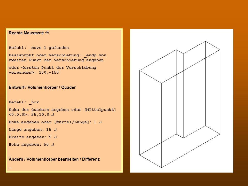 CAD 3 Rechte Maustaste Befehl: _move 1 gefunden Basispunkt oder Verschiebung: _endp von Zweiten Punkt der Verschiebung angeben oder : 150,-150 Entwurf