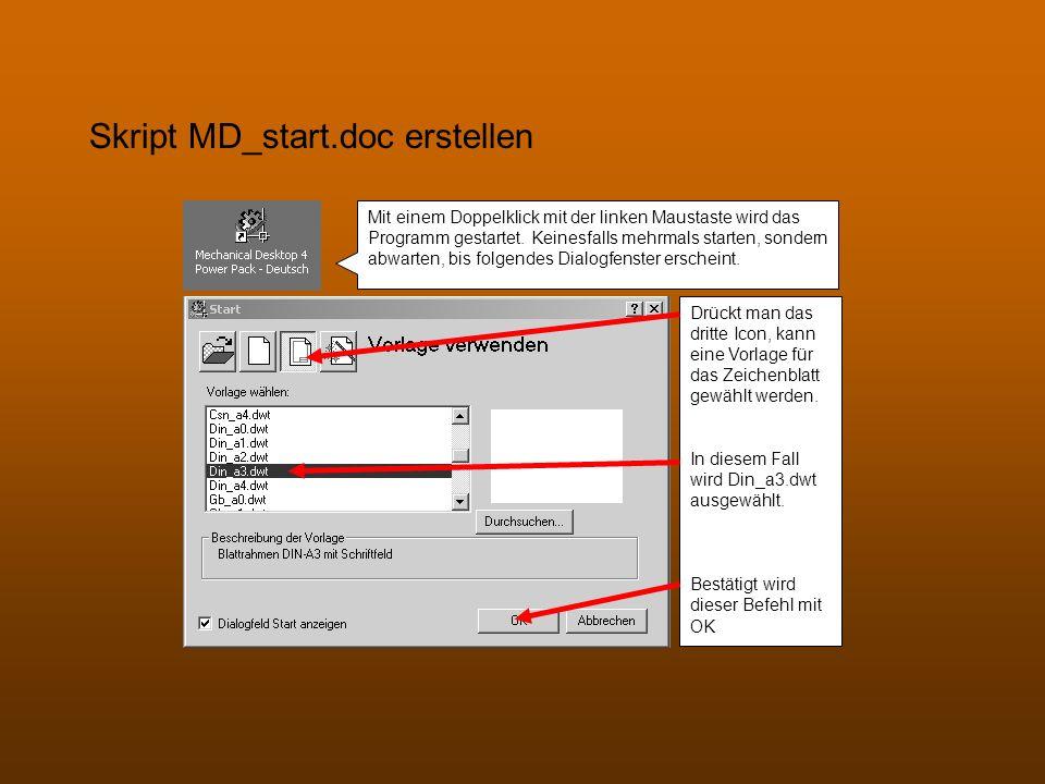 Skript MD_start.doc erstellen Mit einem Doppelklick mit der linken Maustaste wird das Programm gestartet. Keinesfalls mehrmals starten, sondern abwart