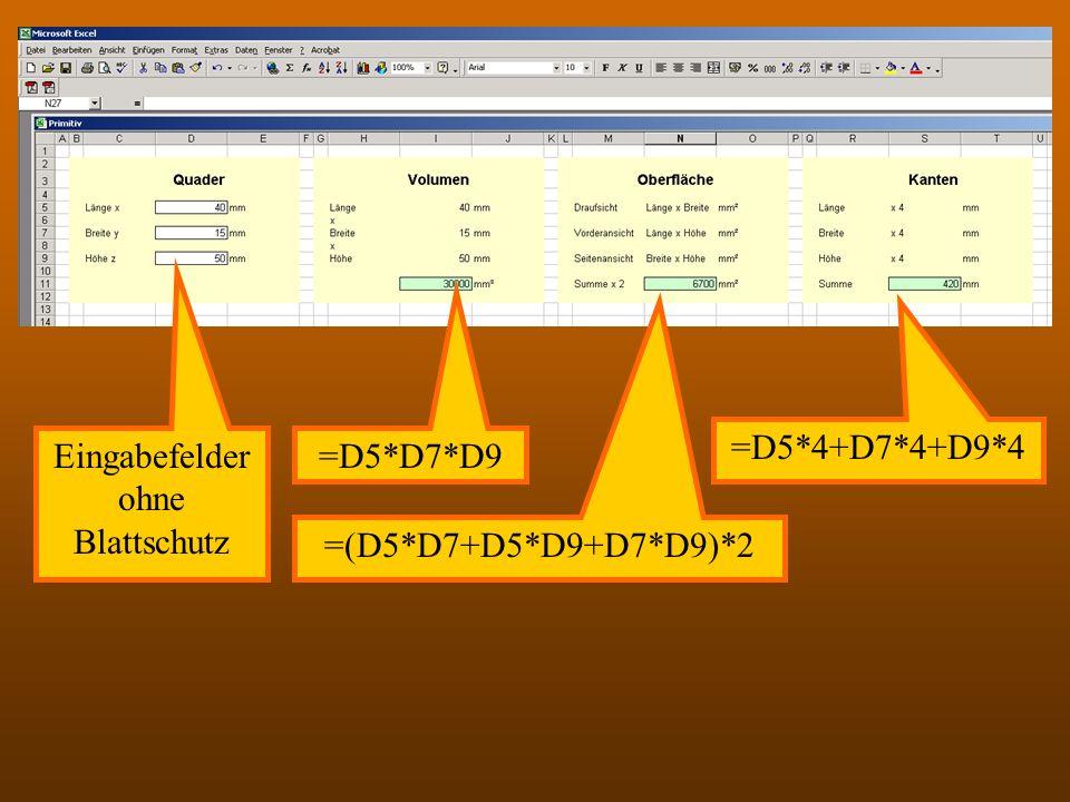Tabellenkalkulation =D5*D7*D9 =(D5*D7+D5*D9+D7*D9)*2 =D5*4+D7*4+D9*4 Eingabefelder ohne Blattschutz