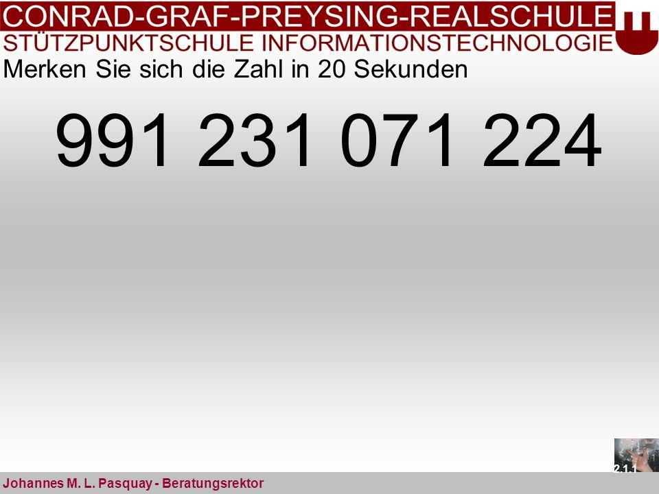 Merken Sie sich die Zahl in 20 Sekunden 991 231 071 224 Johannes M. L. Pasquay - Beratungsrektor 2.1.1