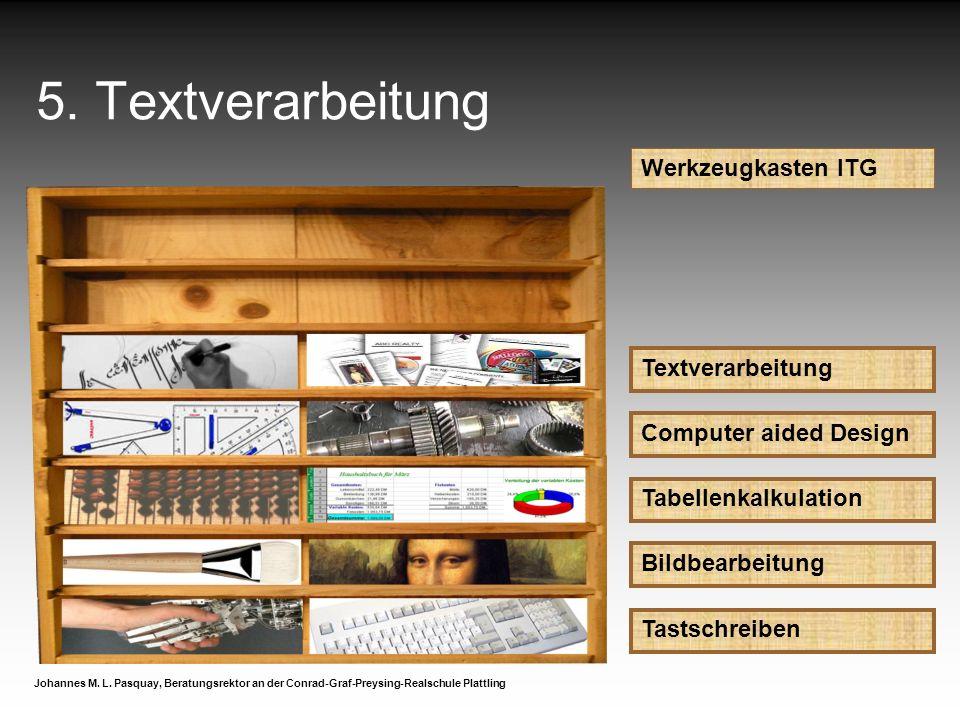 5. Textverarbeitung Werkzeugkasten ITG Textverarbeitung Johannes M. L. Pasquay, Beratungsrektor an der Conrad-Graf-Preysing-Realschule Plattling Compu
