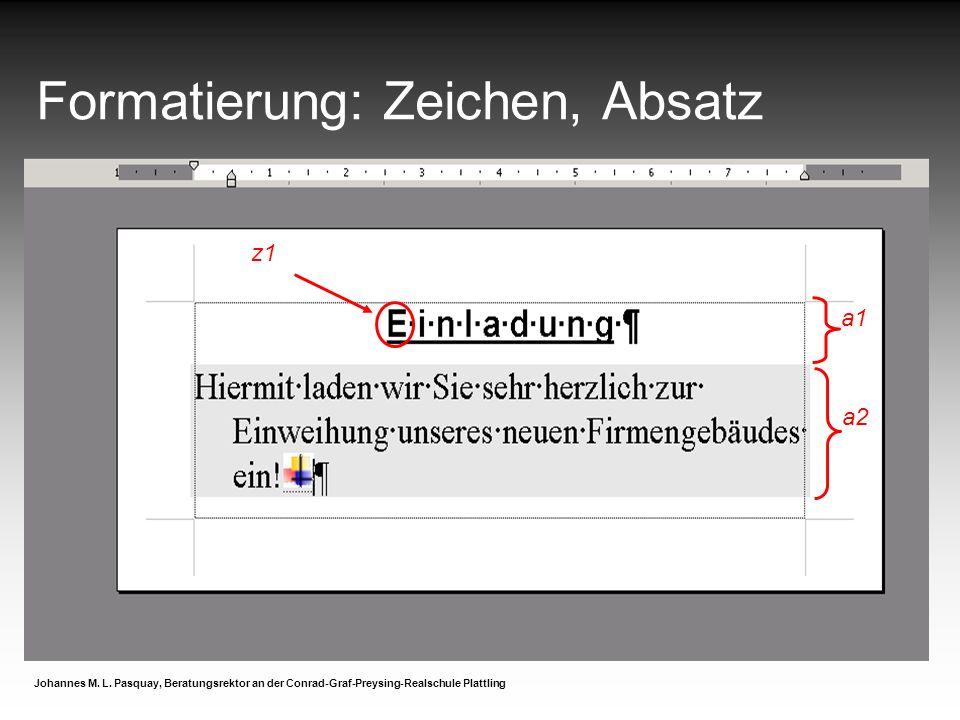 Formatierung: Zeichen, Absatz Johannes M. L. Pasquay, Beratungsrektor an der Conrad-Graf-Preysing-Realschule Plattling a1 a2 z1