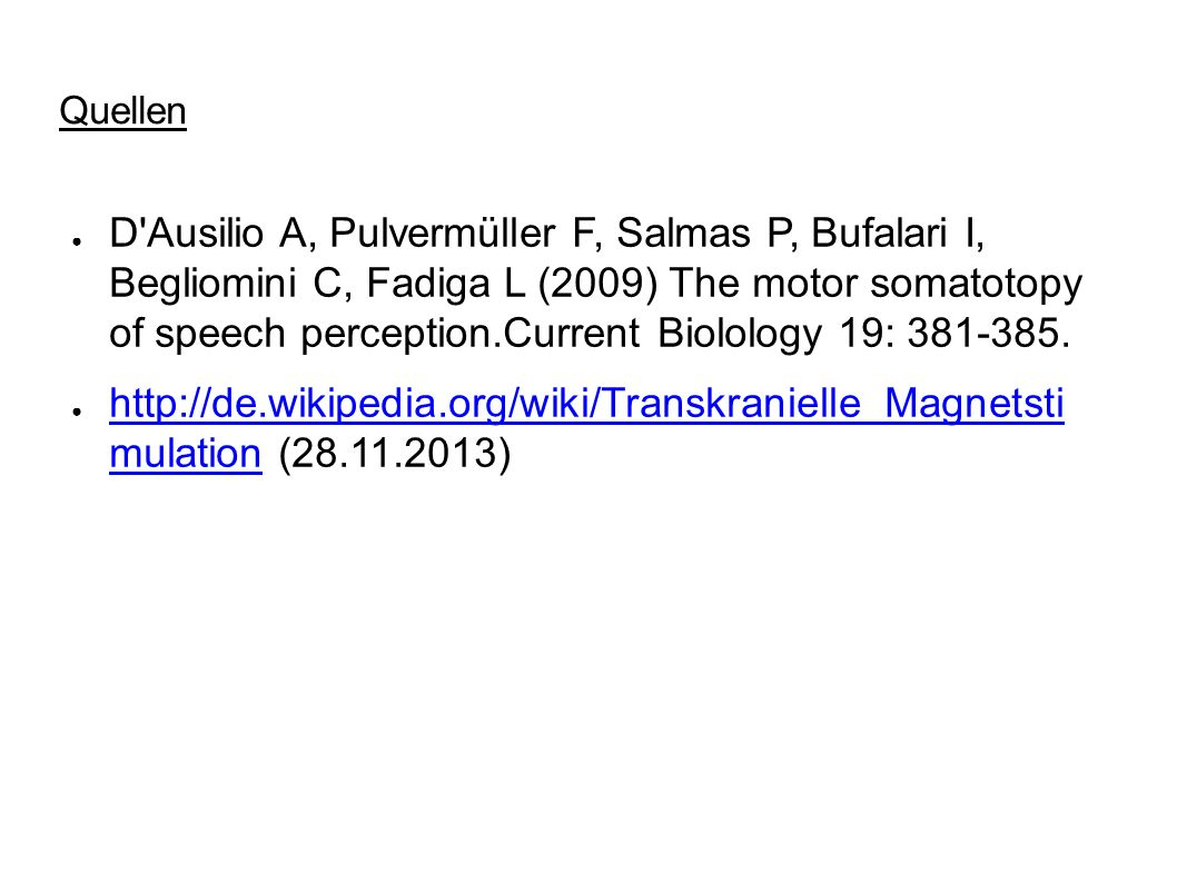 Quellen D'Ausilio A, Pulvermüller F, Salmas P, Bufalari I, Begliomini C, Fadiga L (2009) The motor somatotopy of speech perception.Current Biolology 1