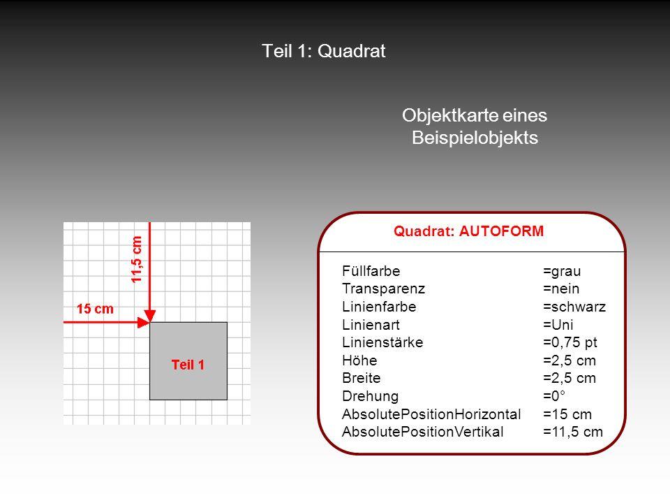 Teil 1: Quadrat Objektkarte eines Beispielobjekts Quadrat: AUTOFORM Füllfarbe=grau Transparenz=nein Linienfarbe=schwarz Linienart=Uni Linienstärke=0,7