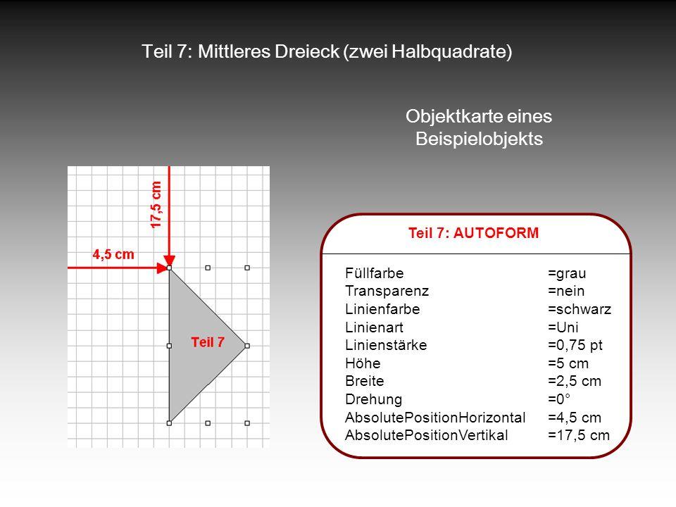 Teil 7: Mittleres Dreieck (zwei Halbquadrate) Objektkarte eines Beispielobjekts Teil 7: AUTOFORM Füllfarbe=grau Transparenz=nein Linienfarbe=schwarz L