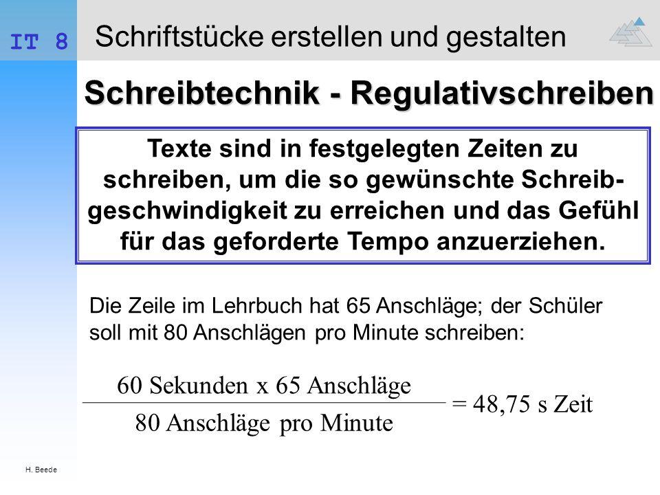 H. Beede IT 8 Schriftstücke erstellen und gestalten Schreibtechnik - Regulativschreiben Texte sind in festgelegten Zeiten zu schreiben, um die so gewü