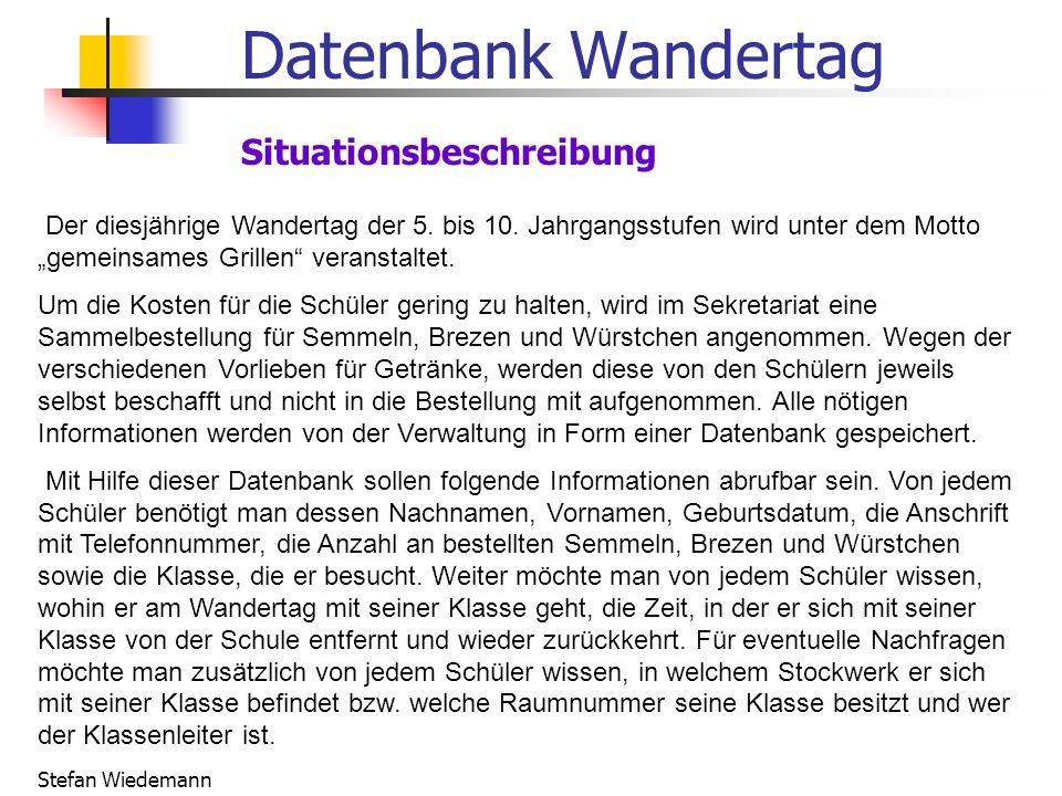 Stefan Wiedemann Datenbank Wandertag Situationsbeschreibung Der diesjährige Wandertag der 5. bis 10. Jahrgangsstufen wird unter dem Motto gemeinsames