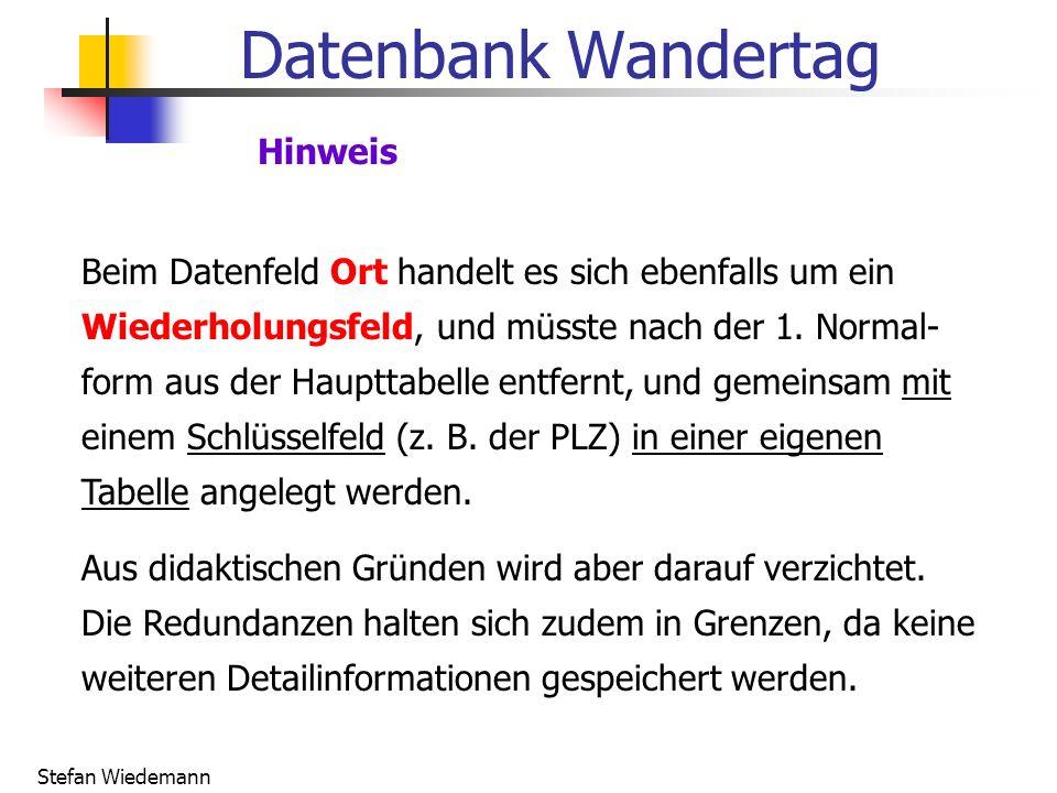 Stefan Wiedemann Datenbank Wandertag Hinweis Beim Datenfeld Ort handelt es sich ebenfalls um ein Wiederholungsfeld, und müsste nach der 1. Normal- for