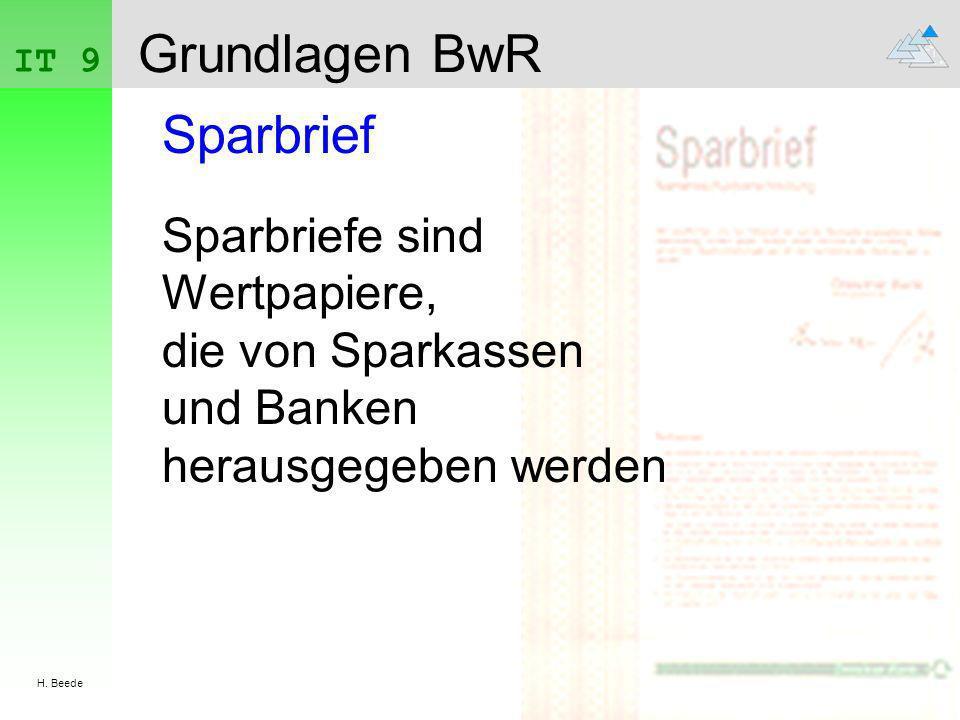 IT 9 H. Beede Grundlagen BwR Sparbrief Sparbriefe sind Wertpapiere, die von Sparkassen und Banken herausgegeben werden