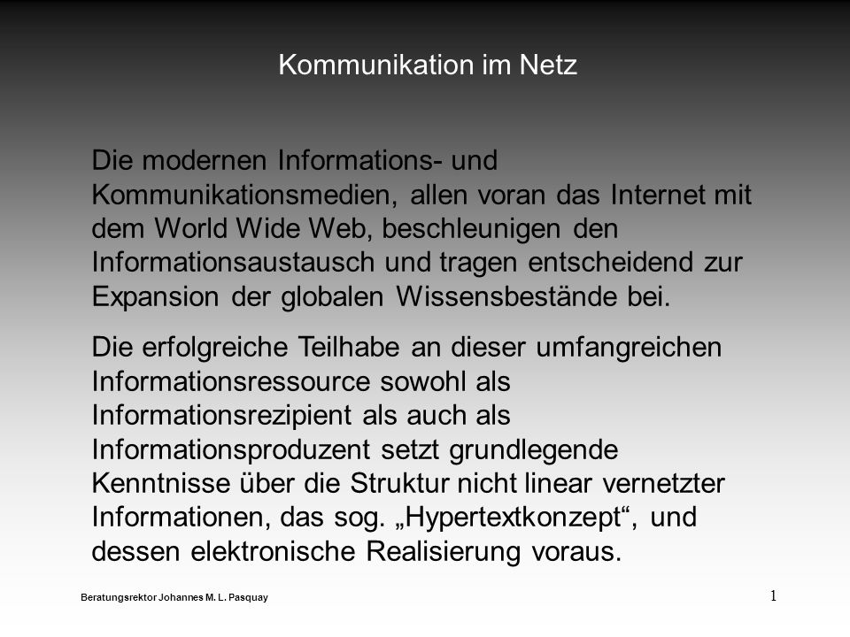 1 Kommunikation im Netz Beratungsrektor Johannes M. L. Pasquay Die modernen Informations- und Kommunikationsmedien, allen voran das Internet mit dem W