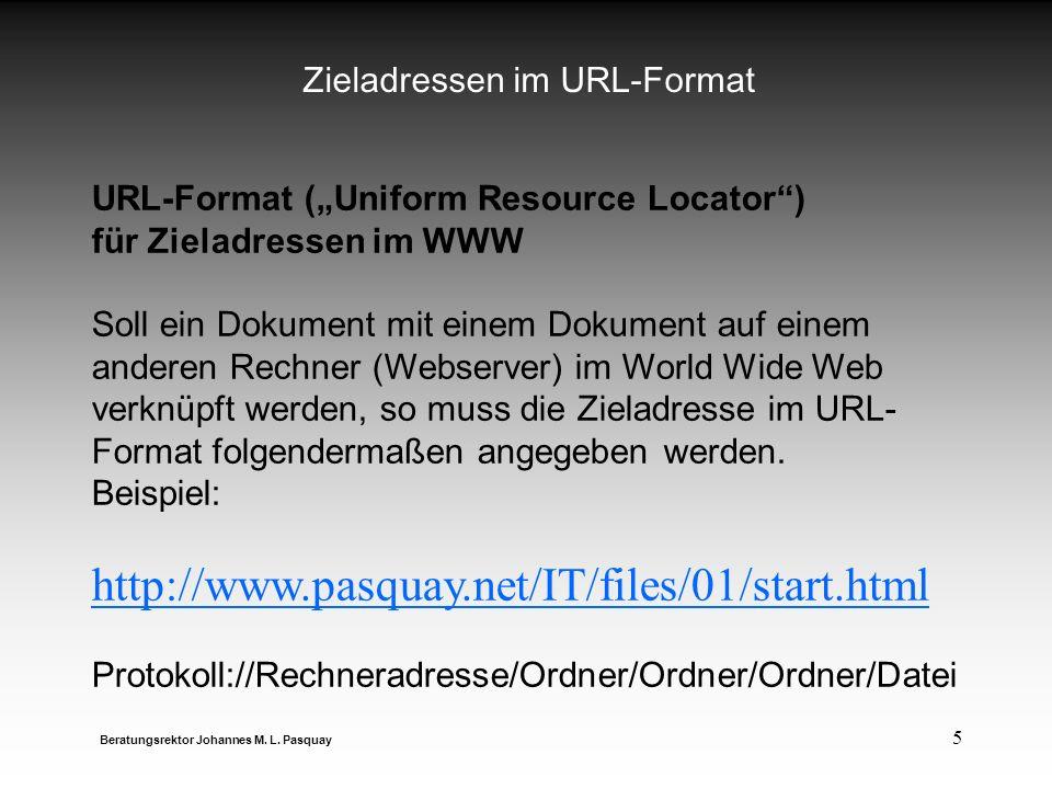 5 Zieladressen im URL-Format Beratungsrektor Johannes M. L. Pasquay URL-Format (Uniform Resource Locator) für Zieladressen im WWW Soll ein Dokument mi