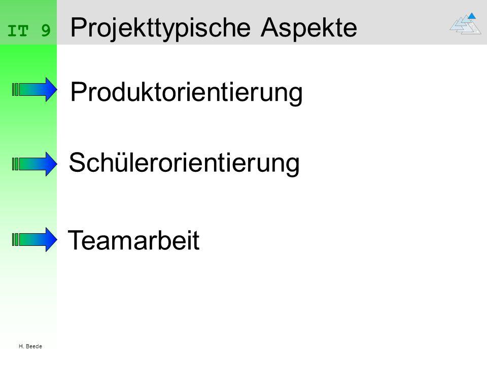 IT 9 H. Beede Projekttypische Aspekte Produktorientierung Schülerorientierung Teamarbeit