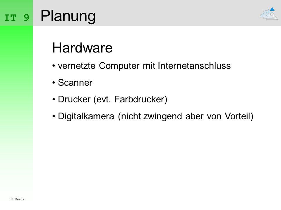 IT 9 H. Beede Planung Hardware vernetzte Computer mit Internetanschluss Scanner Drucker (evt. Farbdrucker) Digitalkamera (nicht zwingend aber von Vort
