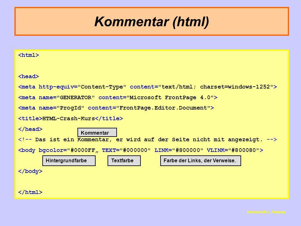 Kommentar (html) Johannes M. L. Pasquay HTML-Crash-Kurs Kommentar TextfarbeFarbe der Links, der Verweise.Hintergrundfarbe