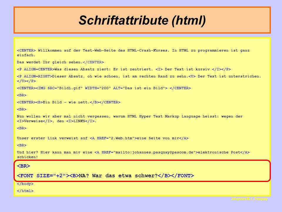 Schriftattribute (html) Johannes M. L. Pasquay Willkommen auf der Test-Web-Seite des HTML-Crash-Kurses. In HTML zu programmieren ist ganz einfach. Das