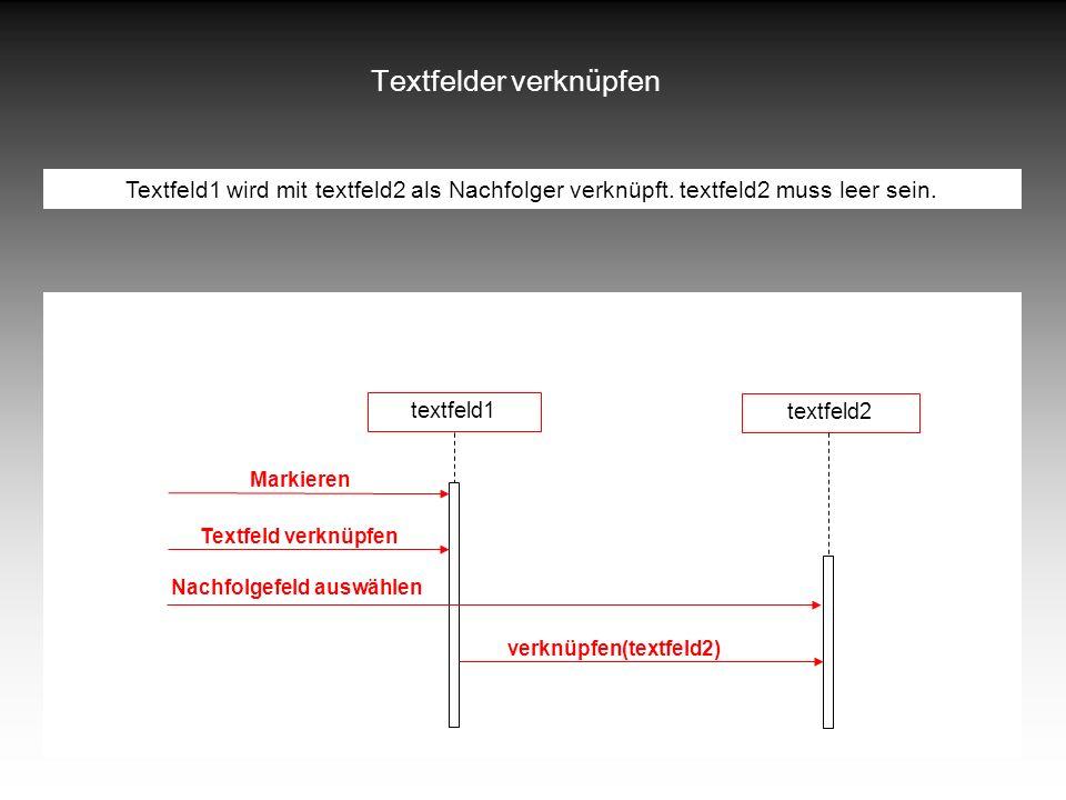 Textfelder verknüpfen Textfeld1 wird mit textfeld2 als Nachfolger verknüpft.