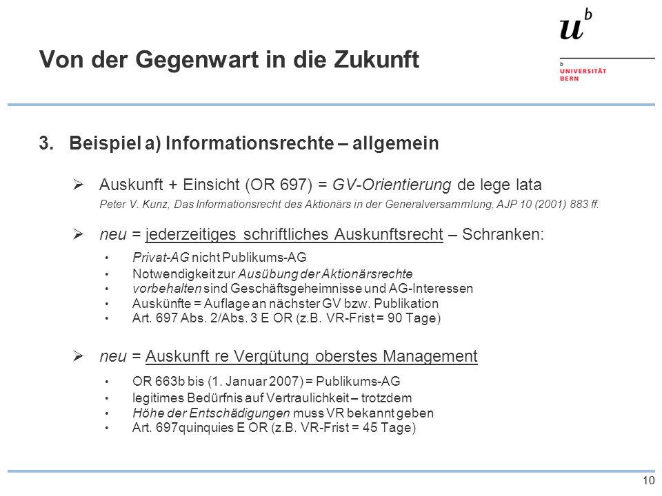 10 Von der Gegenwart in die Zukunft 3.Beispiel a) Informationsrechte – allgemein Auskunft + Einsicht (OR 697) = GV-Orientierung de lege lata Peter V.