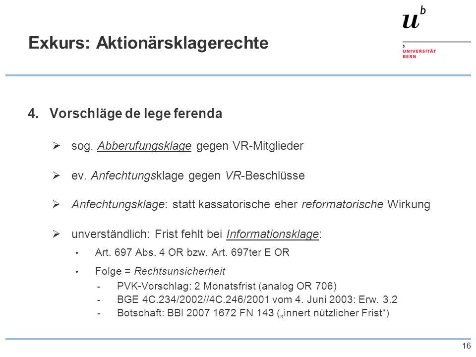 16 Exkurs: Aktionärsklagerechte 4.Vorschläge de lege ferenda sog. Abberufungsklage gegen VR-Mitglieder ev. Anfechtungsklage gegen VR-Beschlüsse Anfech
