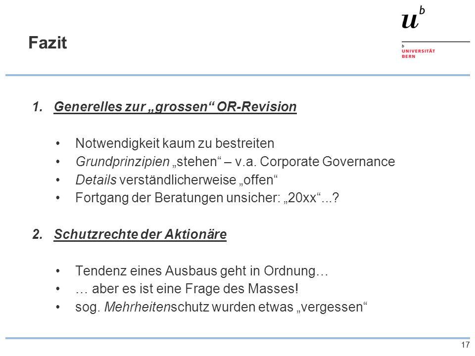 17 Fazit 1.Generelles zur grossen OR-Revision Notwendigkeit kaum zu bestreiten Grundprinzipien stehen – v.a. Corporate Governance Details verständlich