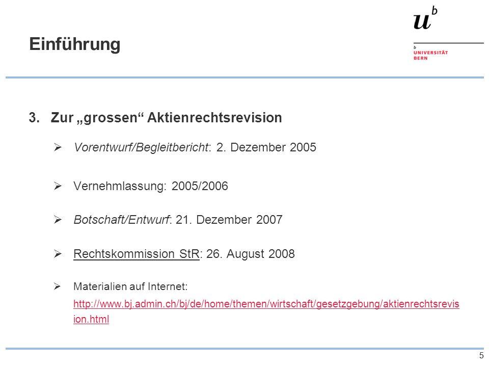 55 Einführung 3. Zur grossen Aktienrechtsrevision Vorentwurf/Begleitbericht: 2. Dezember 2005 Vernehmlassung: 2005/2006 Botschaft/Entwurf: 21. Dezembe