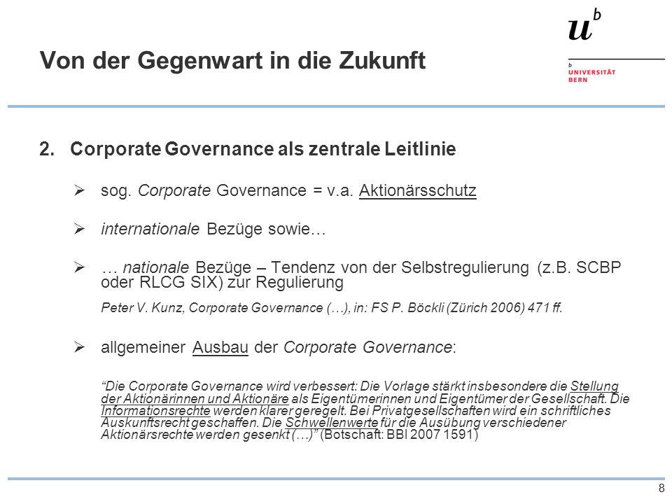 88 Von der Gegenwart in die Zukunft 2.Corporate Governance als zentrale Leitlinie sog. Corporate Governance = v.a. Aktionärsschutz internationale Bezü