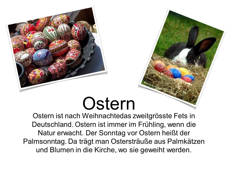 Ostern ist nach Weihnachtedas zweitgrösste Fets in Deutschland. Ostern ist immer im Frühling, wenn die Natur erwacht. Der Sonntag vor Ostern heißt der