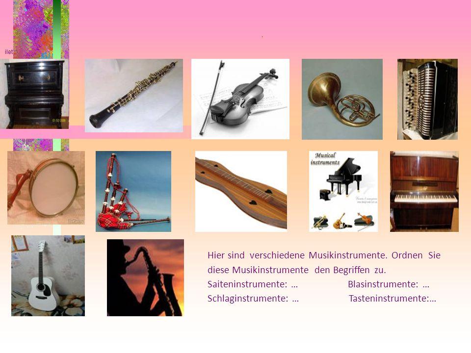 . Духовые Hier sind verschiedene Musikinstrumente. Ordnen Sie diese Musikinstrumente den Begriffen zu. Saiteninstrumente: … Blasinstrumente: … Schlagi