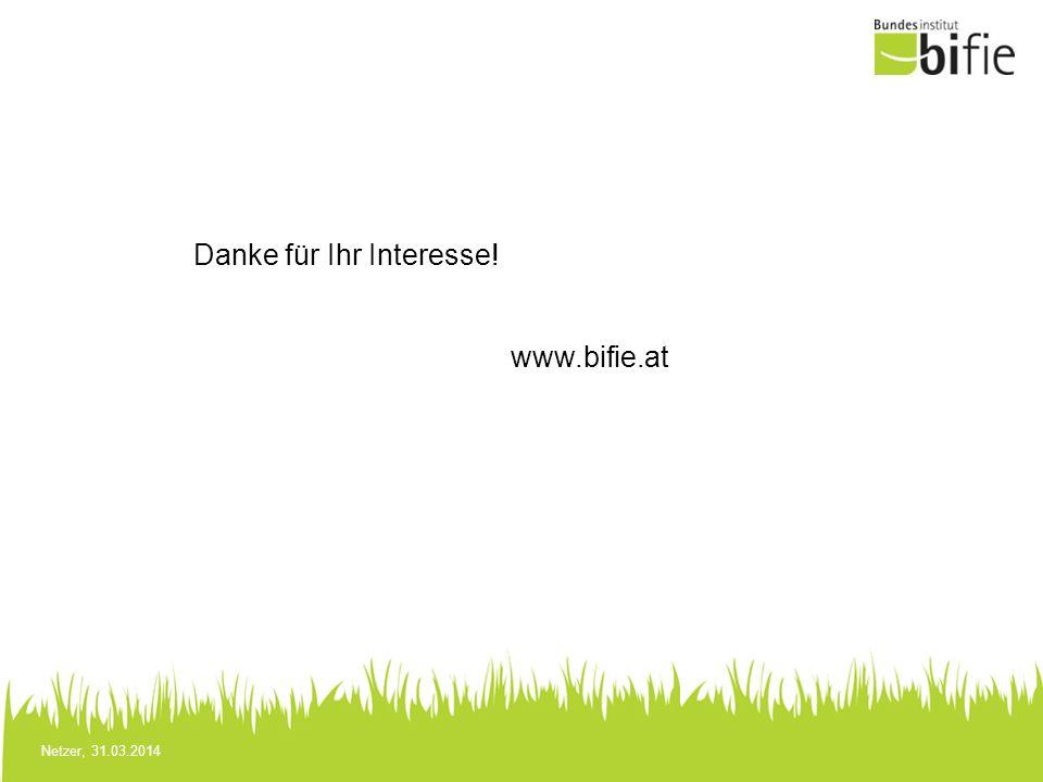 Netzer, 31.03.2014 Danke für Ihr Interesse! www.bifie.at