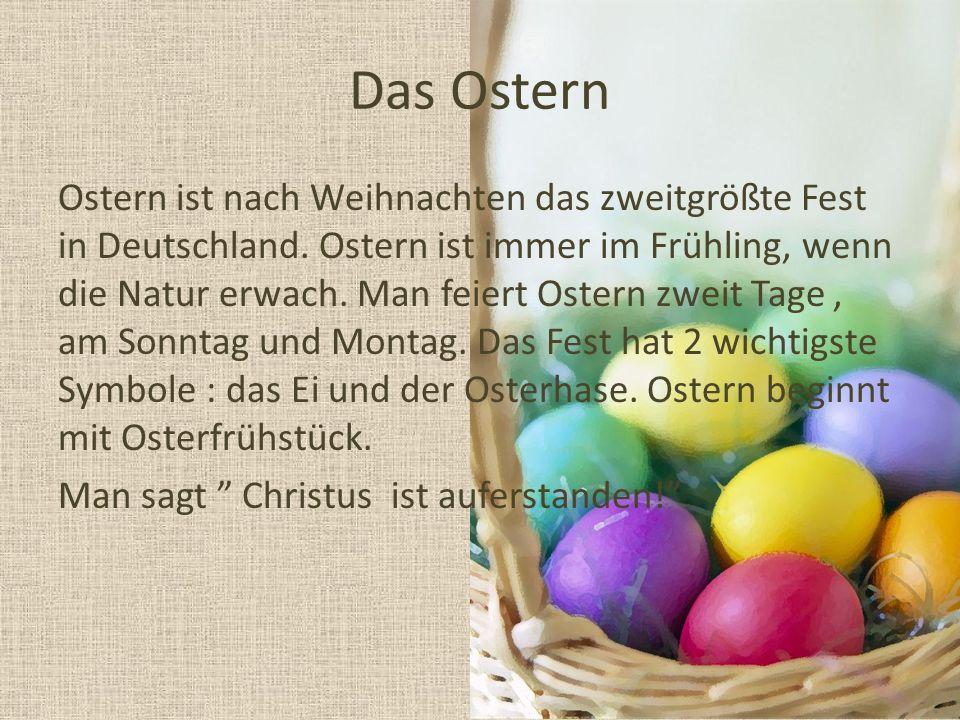 Das Ostern Ostern ist nach Weihnachten das zweitgrößte Fest in Deutschland. Ostern ist immer im Frühling, wenn die Natur erwach. Man feiert Ostern zwe