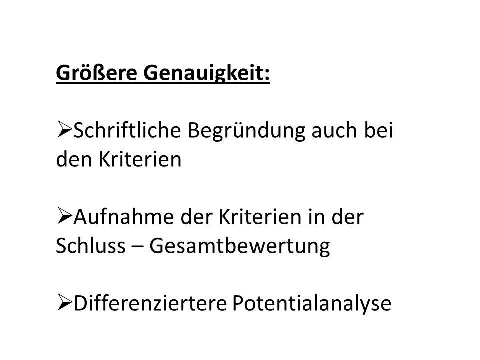 Größere Genauigkeit: Schriftliche Begründung auch bei den Kriterien Aufnahme der Kriterien in der Schluss – Gesamtbewertung Differenziertere Potential