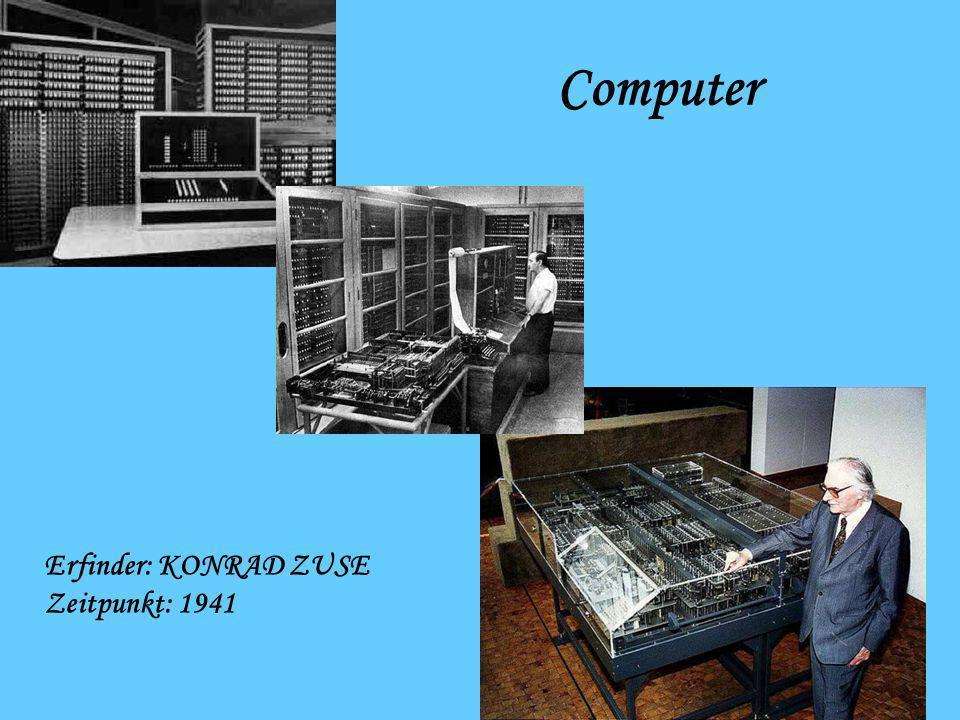 Computer Erfinder: KONRAD ZUSE Zeitpunkt: 1941