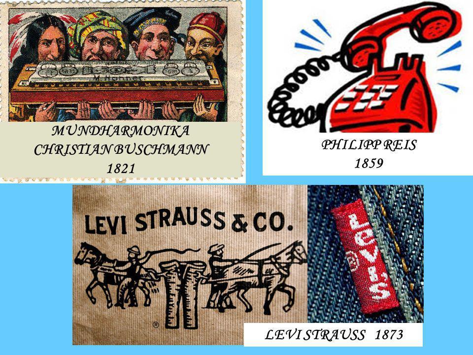 MUNDHARMONIKA CHRISTIAN BUSCHMANN 1821 LEVI STRAUSS 1873 PHILIPP REIS 1859