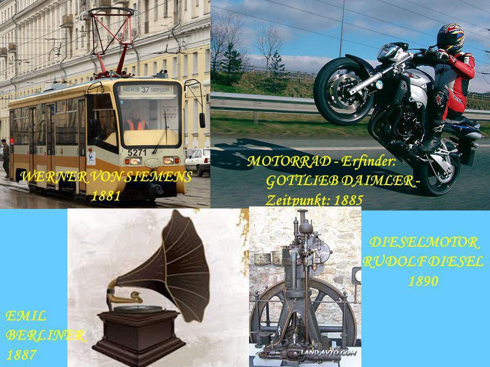 MOTORRAD - Erfinder: GOTTLIEB DAIMLER - Zeitpunkt: 1885 WERNER VON SIEMENS 1881 EMIL BERLINER 1887 DIESELMOTOR RUDOLF DIESEL 1890