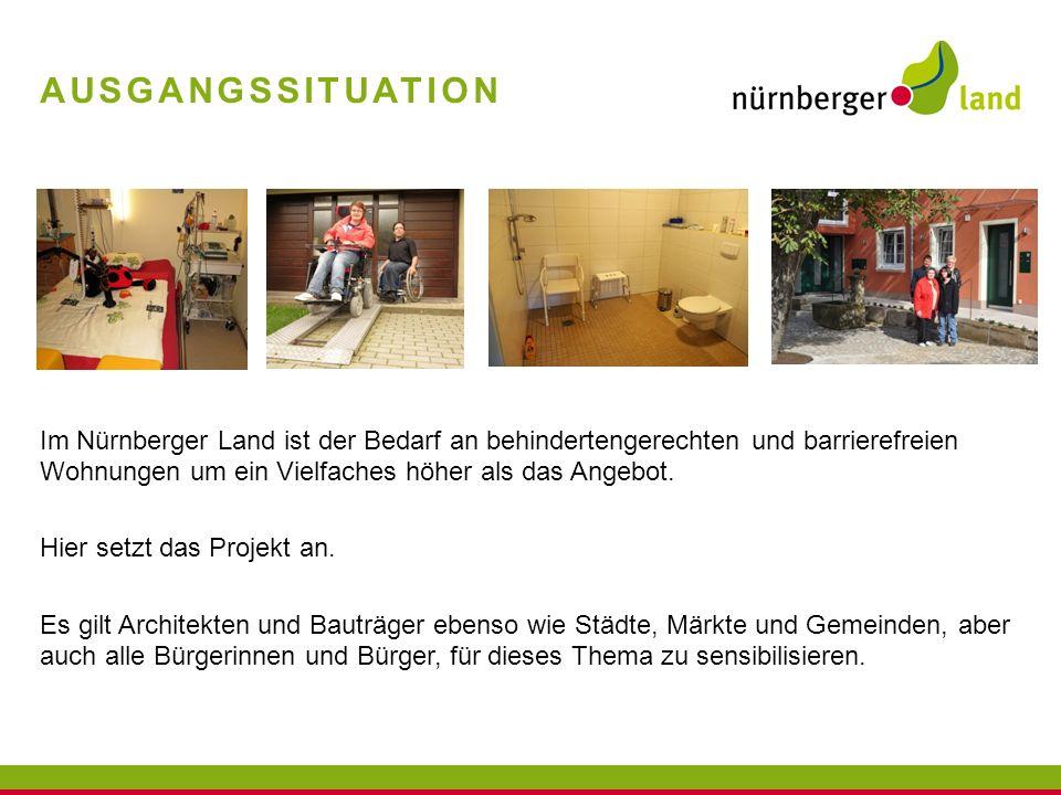 AUSGANGSSITUATION Im Nürnberger Land ist der Bedarf an behindertengerechten und barrierefreien Wohnungen um ein Vielfaches höher als das Angebot. Hier
