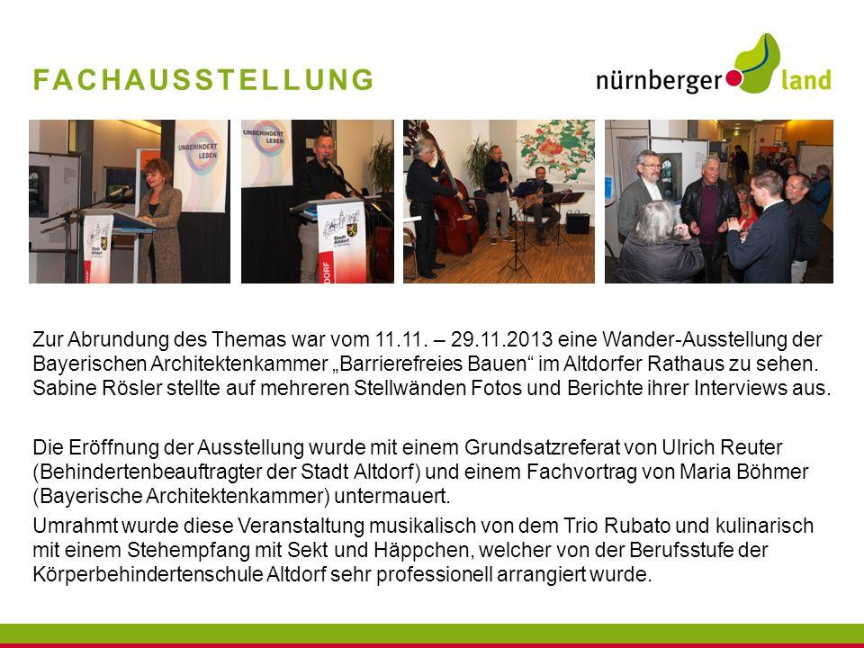 FACHAUSSTELLUNG Zur Abrundung des Themas war vom 11.11. – 29.11.2013 eine Wander-Ausstellung der Bayerischen Architektenkammer Barrierefreies Bauen im