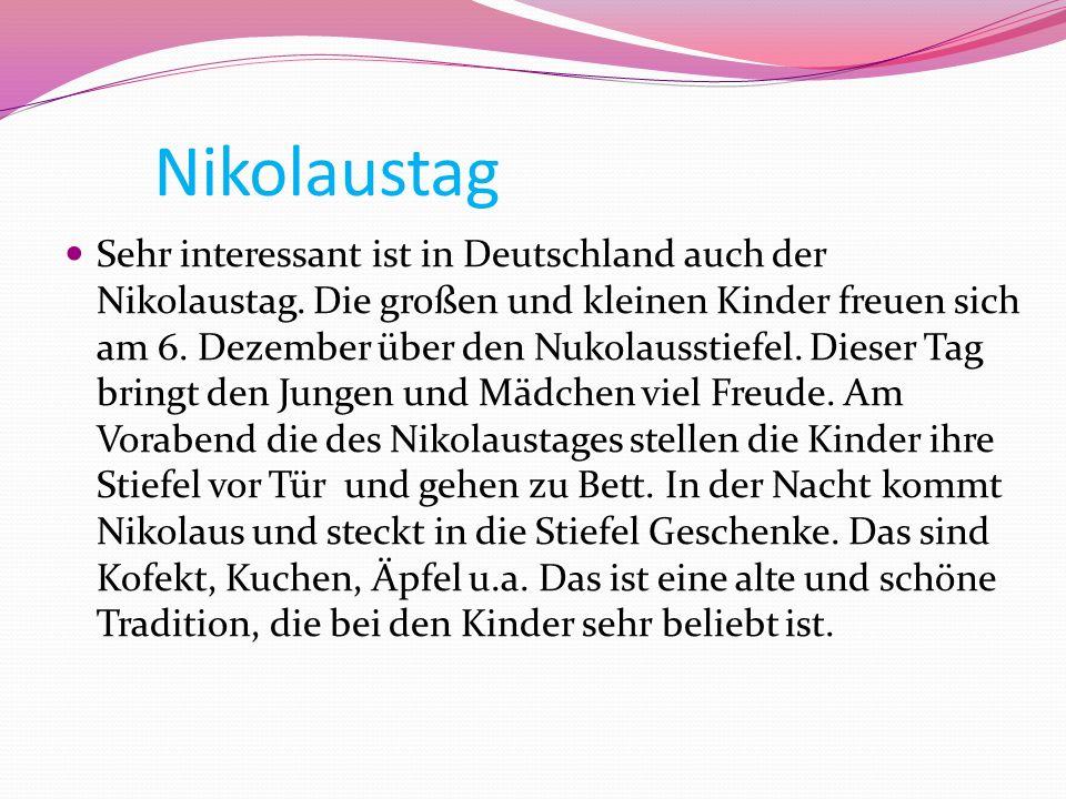 Nikolaustag Sehr interessant ist in Deutschland auch der Nikolaustag. Die großen und kleinen Kinder freuen sich am 6. Dezember über den Nukolausstiefe