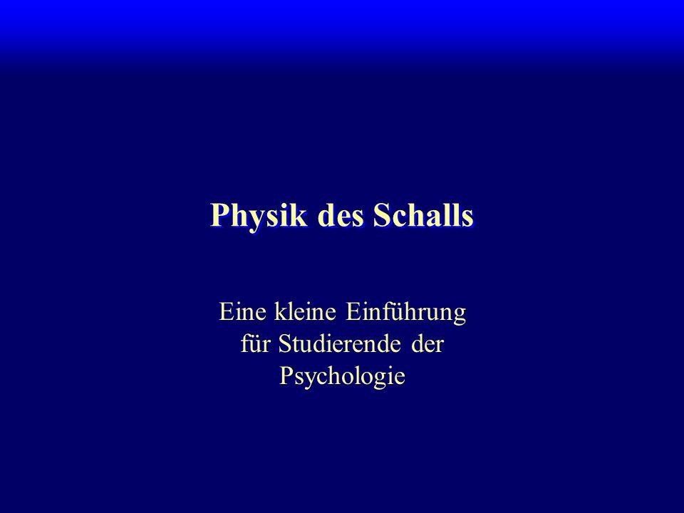 Physik des Schalls Eine kleine Einführung für Studierende der Psychologie