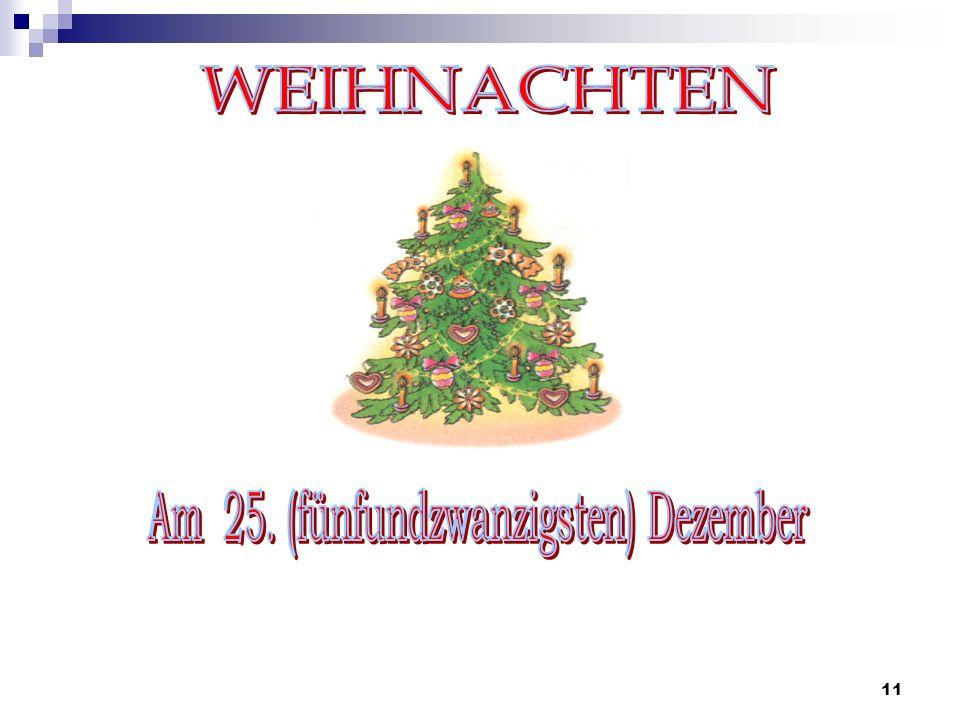 12 einen Weihnachtsbaum mit Kerzen, Girlanden und Kugeln schmücken Geschenke kaufen und basteln Geschenke unter den Weihnachtsbaum legen Kerzen an dem Weihnachtsbaum anzünden Stille Nacht, heilige Nacht singen Traditionelle Speisen: gebratene Gans, Lebkuchen, Gebäck