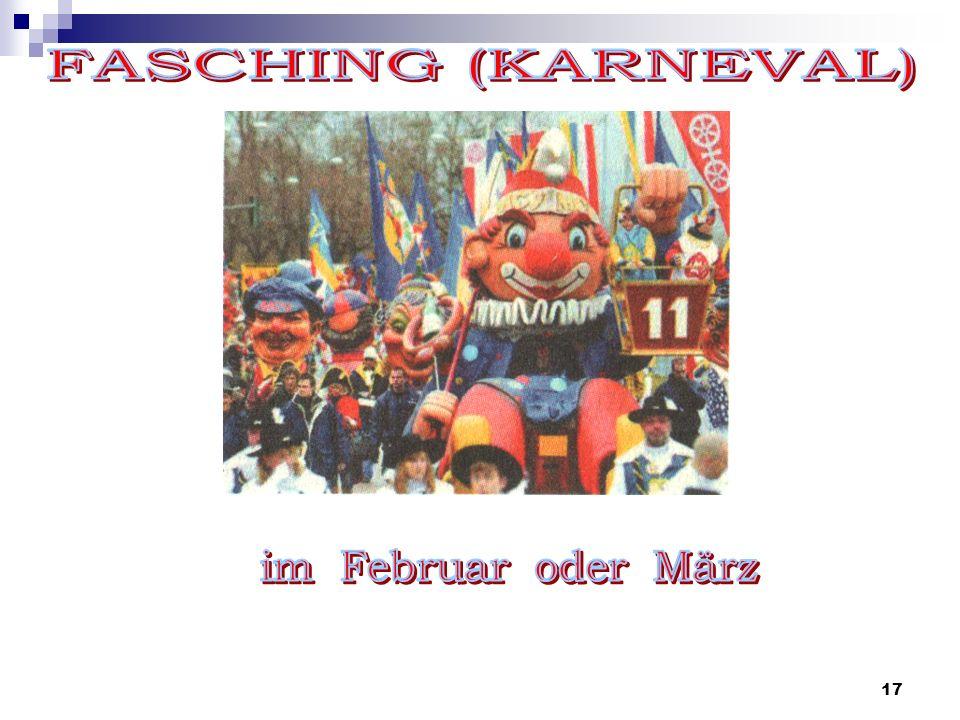18 Narrenzüge, Karnevale, Maskenbälle, Tänze der Rosenmontagszug geschmückte Wagen mit satirischen Figuren Hauptthemen: Politiker und verschiedene Reformen sich als Clowns, Hexen, Indianer, Teufel, Gespenster und Tiere verkleiden