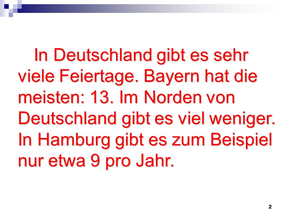 2 In Deutschland gibt es sehr viele Feiertage. Bayern hat die meisten: 13. Im Norden von Deutschland gibt es viel weniger. In Hamburg gibt es zum Beis