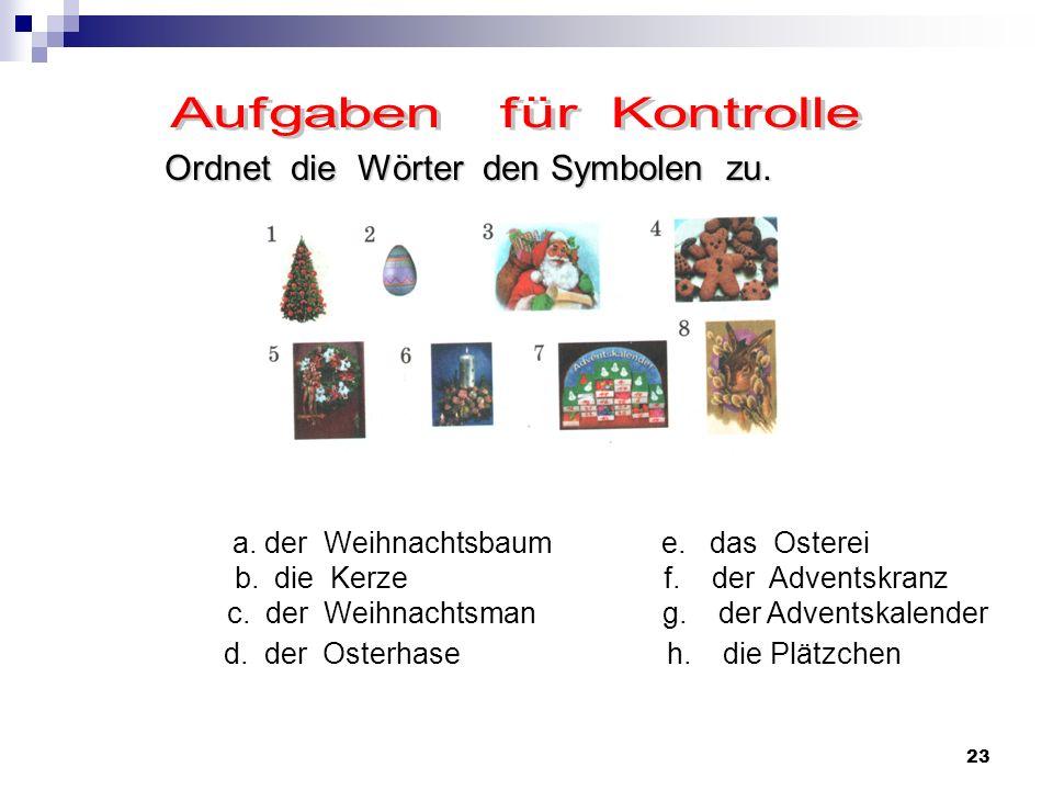 23 Ordnet die Wörter den Symbolen zu. a. der Weihnachtsbaum e. das Osterei b. die Kerze f. der Adventskranz c. der Weihnachtsman g. der Adventskalende