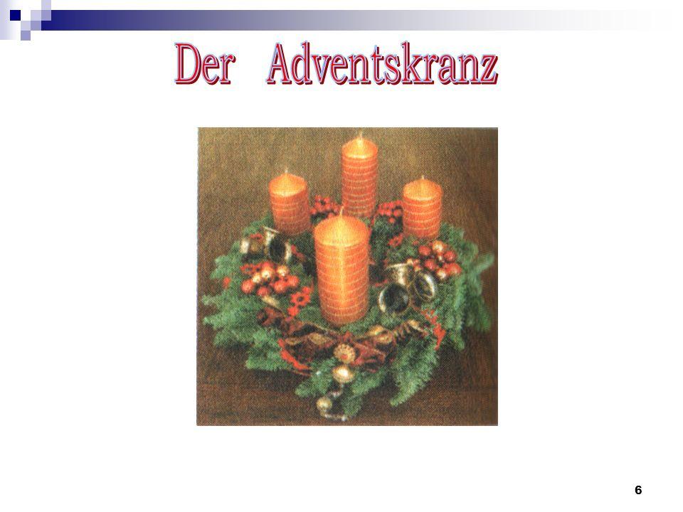 7 einen Adventskranz mit vier Kerzen auf den Tisch stellen für jeden Adventssonntag gibt es eine Kerze am vierten Advent alle 4 (vier) Kerzen anzünden