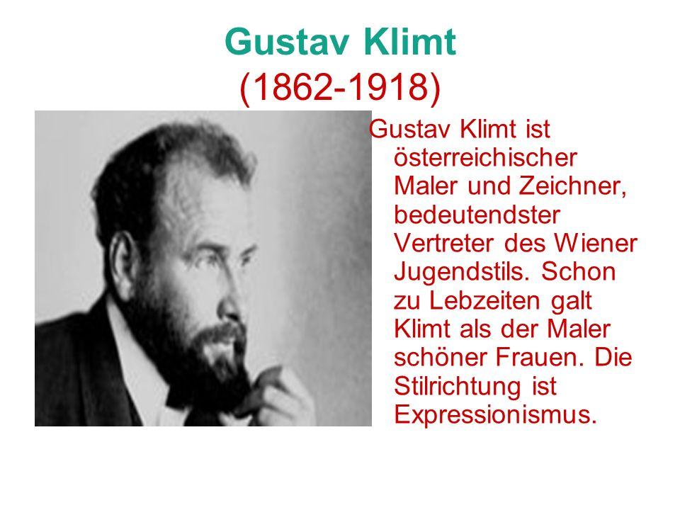 Gustav Klimt (1862-1918) Gustav Klimt ist österreichischer Maler und Zeichner, bedeutendster Vertreter des Wiener Jugendstils. Schon zu Lebzeiten galt