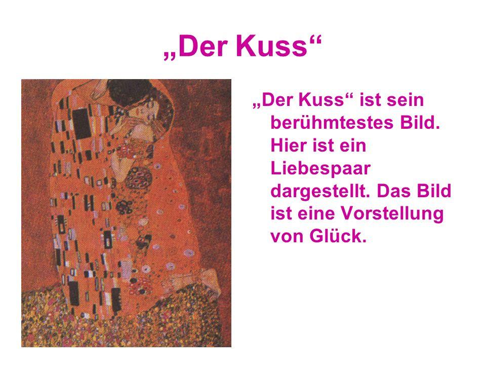 Der Kuss Der Kuss ist sein berühmtestes Bild. Hier ist ein Liebespaar dargestellt. Das Bild ist eine Vorstellung von Glück.