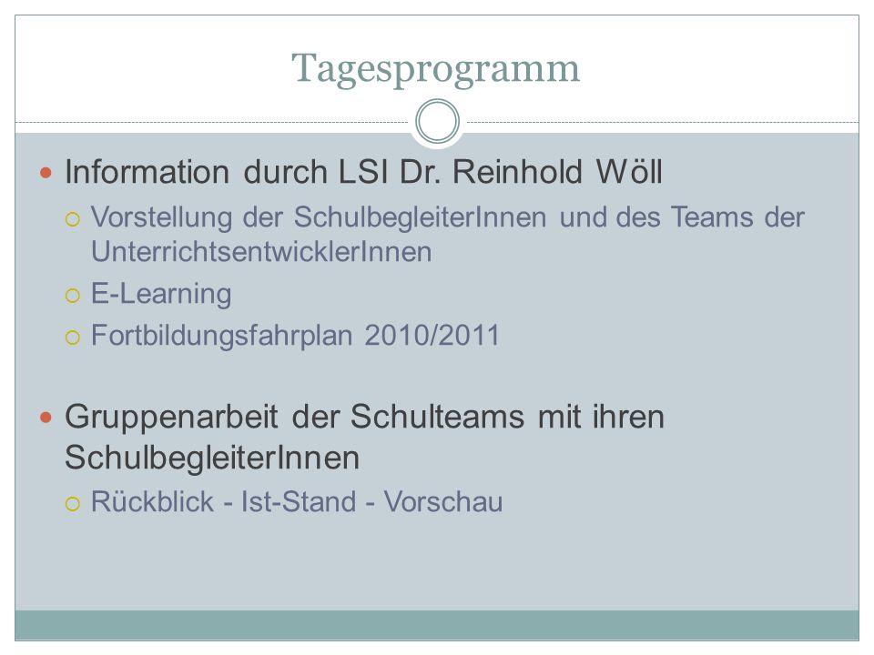 Tagesprogramm Information durch LSI Dr. Reinhold Wöll Vorstellung der SchulbegleiterInnen und des Teams der UnterrichtsentwicklerInnen E-Learning Fort