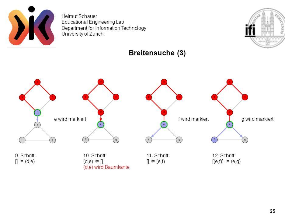 25 Helmut Schauer Educational Engineering Lab Department for Information Technology University of Zurich Breitensuche (3) 10. Schritt: (d,e) [] (d,e)