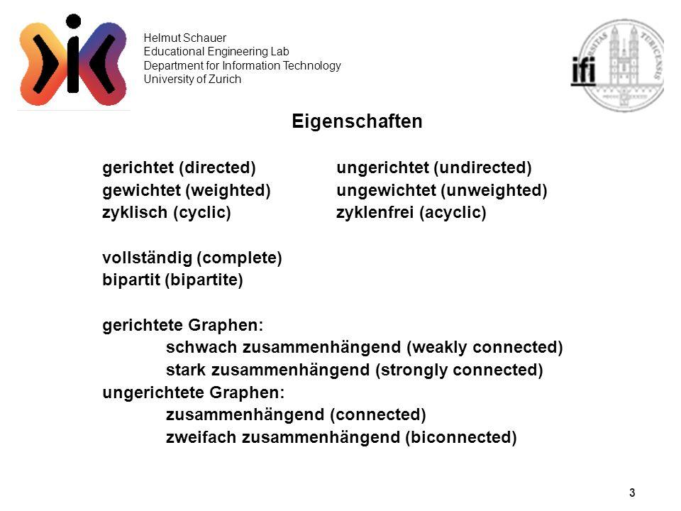 3 Helmut Schauer Educational Engineering Lab Department for Information Technology University of Zurich Eigenschaften gerichtet (directed)ungerichtet